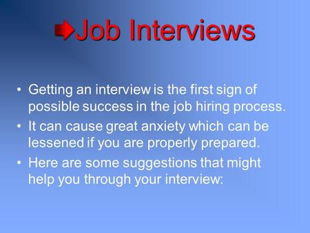 Job Interviews Getting an interview is the first sign of possible success in the job hiring process. It can cause great anxiety which can be lessened if.