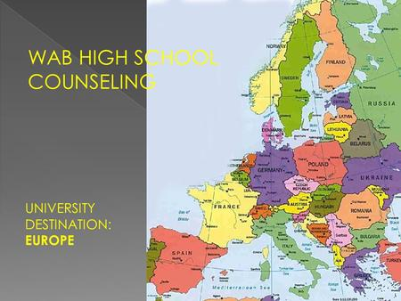 WAB HIGH SCHOOL COUNSELING UNIVERSITY DESTINATION: EUROPE.