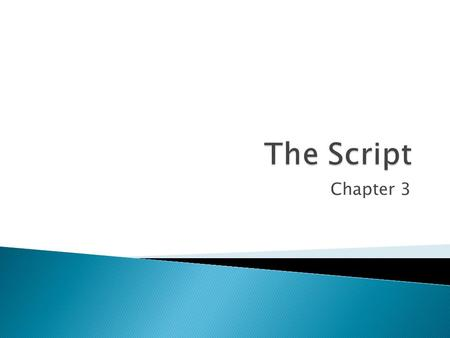 Chapter 3. The script is one of the most important communication devices in all three production phases, a good one tells you what the program is about,