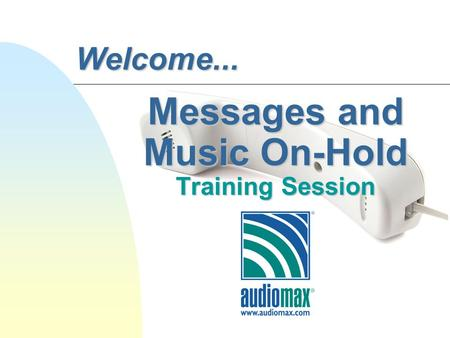 Messages and Music On-Hold Training Session Welcome...