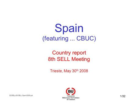 1/32 D2/SELL/08 SELL Spain2008.ppt Spain (featuring... CBUC) Country report 8th SELL Meeting Trieste, May 30 th 2008.