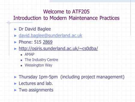 Welcome to ATF205 Introduction to Modern Maintenance Practices ► Dr David Baglee ►  ► Phone: