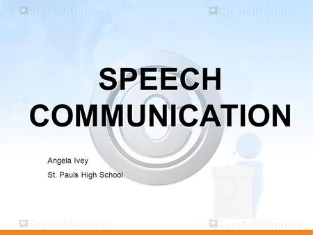 SPEECH COMMUNICATION Angela Ivey St. Pauls High School.