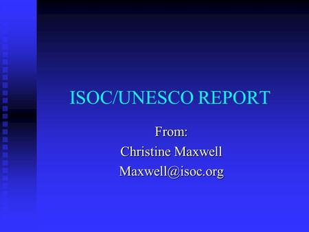 ISOC/UNESCO REPORT From: Christine Maxwell