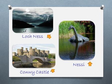 Loch Ness Conwy Castle Nessi. Edinburgh Castle The Giant's Causeway.
