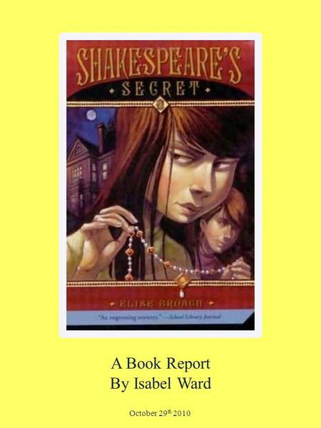 shakespeares secret book report Hero changed into a t-shirt, grabbed a book, and padded barefoot into her sister's room the large windows overlooked the backyard she could see the moonlight.