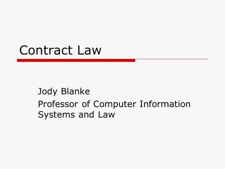 Contract Law Jody Blanke Professor of Computer Information Systems and Law.