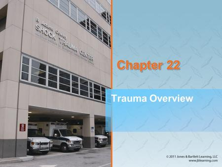 Chapter 22 Trauma Overview. Introduction (1 of 2) For people younger than age 40, traumatic injuries are the leading cause of death in the United States.