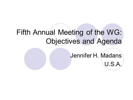 Fifth Annual Meeting of the WG: Objectives and Agenda Jennifer H. Madans U.S.A.