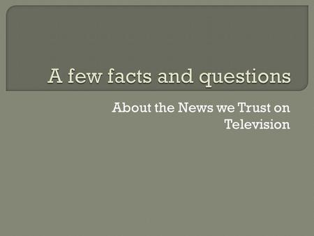 About the News we Trust on Television.  A successful television news item is _____, and is usually _____, ______, and _______. News reports are seldom.