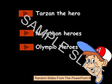 www.ks1resources.co.uk Tarzan the hero Marathon heroes Olympic Heroes SAMPLE SLIDE Random Slides From This PowerPoint Show.