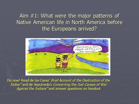 "what were the major patterns of native american life in north america before europeans arrived A general misperception of native american enterprise and trade  from the  three major pre-settlement trading centers for tribes: the dalles,  trade links  among northern plains tribes about 1775, before the arrival of europeans  ""we  think that the shoshone were among the great indian traders in the."