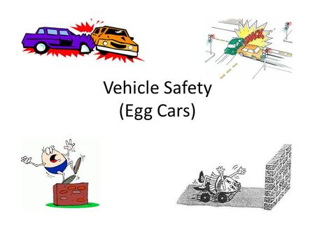 Vehicle Safety (Egg Cars). Vehicle Safety Features.