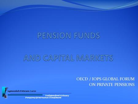 OECD / IOPS GLOBAL FORUM ON PRIVATE PENSIONS Independent Actuary Pensions Governance Investment.