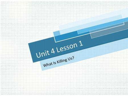 Unit 4 Lesson 1 What Is Killing Us?. d d d d d d d d d d Leading Cause of Death What is the leading cause of death for people ages 1-34 in the US? 1.Injuries.