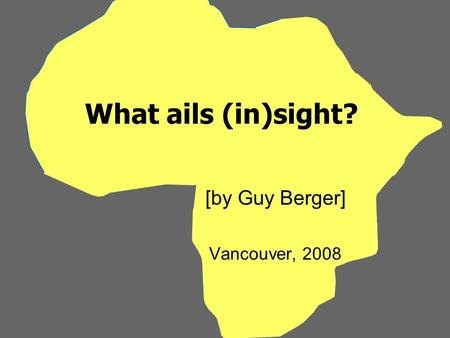What ails (in)sight? [by Guy Berger] Vancouver, 2008.