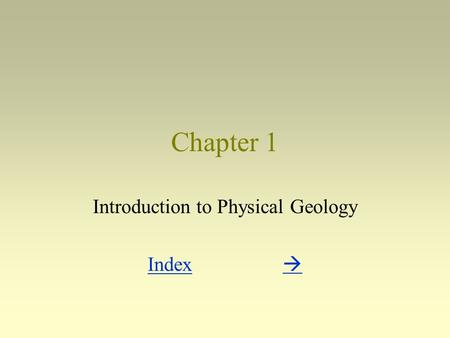 Chapter 1 Introduction to Physical Geology IndexIndex  