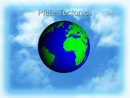 Plate Tectonics. Benjamin Franklin in 1782 wrote  The crust of the earth must be a float on a liquid interior  Thus the surface of the globe would be.