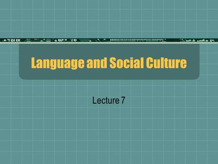 Language and Social Culture Lecture 7. Language Varieties  Variety is a generic term for a particular coherent form of language in which specific extralinguistic.