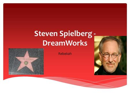 Steven Spielberg - DreamWorks Rebekah. Steven Spielberg is Hollywood's best known director and one of the richest filmmakers in the world. He was born.