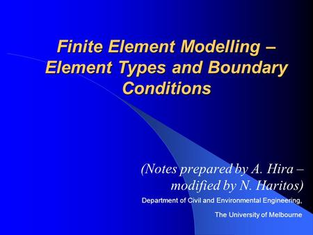 Department of Civil and Environmental Engineering, The University of Melbourne Finite Element Modelling – Element Types and Boundary Conditions (Notes.