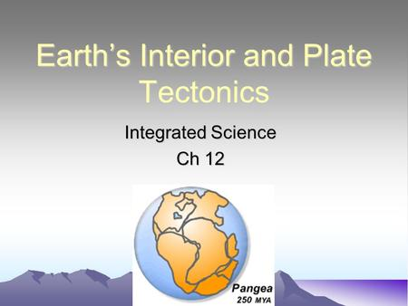 Earth's Interior and Plate Tectonics Integrated Science Ch 12.