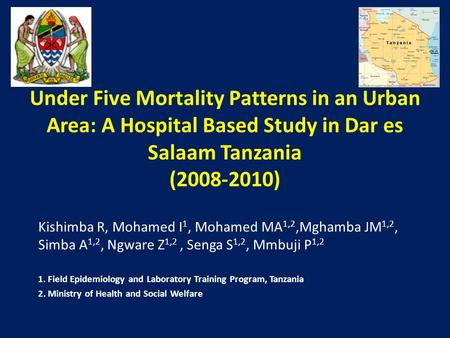 Under Five Mortality Patterns in an Urban Area: A Hospital Based Study in Dar es Salaam Tanzania (2008-2010) Kishimba R, Mohamed I 1, Mohamed MA 1,2,Mghamba.
