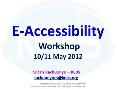 E-Accessibility Workshop 10/11 May 2012 Micah Rachuonyo – KEBS
