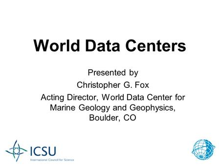 FAGS Meeting, April 2, 2007 J.B. Minster 1 World Data Centers Presented by Christopher G. Fox Acting Director, World Data Center for Marine Geology and.