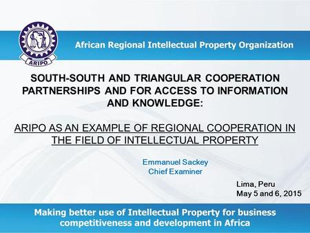 SOUTH-SOUTH AND TRIANGULAR COOPERATION PARTNERSHIPS AND FOR ACCESS TO INFORMATION AND KNOWLEDGE: ARIPO AS AN EXAMPLE OF REGIONAL COOPERATION IN THE FIELD.