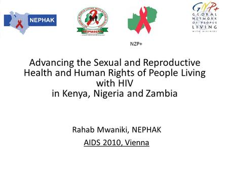 Rahab Mwaniki, NEPHAK AIDS 2010, Vienna Advancing the Sexual and Reproductive Health and Human Rights of People Living with HIV in Kenya, Nigeria and Zambia.
