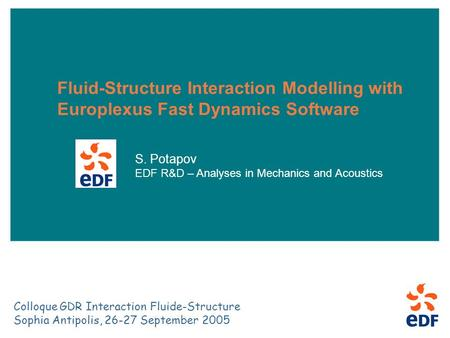 26-27 September 2005 Colloque GDR Intéraction Fluide-Structure, Sophia Antipolis 1 Fluid-Structure Interaction Modelling with Europlexus Fast Dynamics.