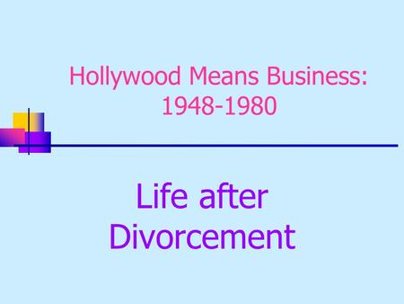 Hollywood Means Business: 1948-1980 Life after Divorcement.