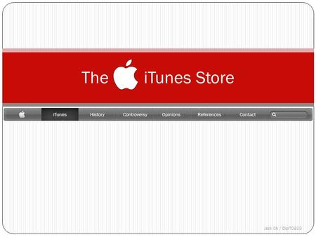 The iTunes Store Jack Oh / DipIT0803. History of iTunes Store April 28, 2003 Sept 8, 2003 Oct 16, 2003 Dec 16, 2004 July 18, 2005 Aug 4, 2005 Oct 12,