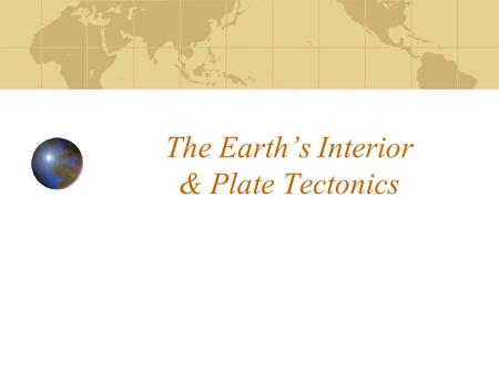 The Earth's Interior & Plate Tectonics. The Earth's Interior The Earth's Interior can be broken up into 4 major zones Crust Mantle Outer core Inner core.