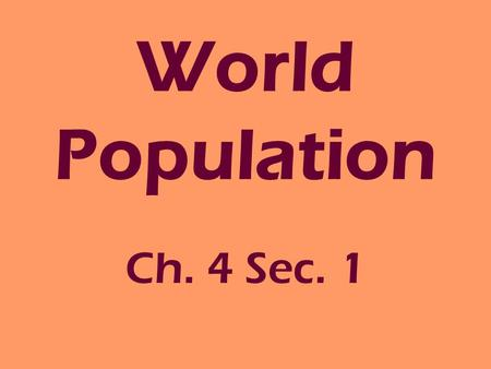 World Population Ch. 4 Sec. 1. Demography The study of population -#'s -Ethnicities -Common characteristics -Distribution/ Density.