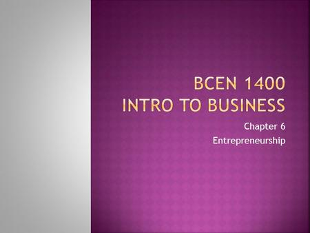 Chapter 6 Entrepreneurship.  Control  Reap the Profit  Challenge of Something New  Opportunity Is There.