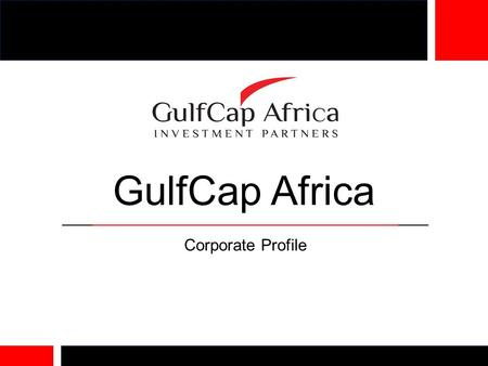 GulfCap Africa Corporate Profile. Vision To be the leading preferred Investment partner in Africa that unlocks opportunities to the world. Mission To.