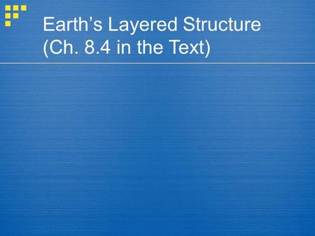 Earth's Layered Structure (Ch. 8.4 in the Text). Earth's internal structure  Layers based on composition Crust Thin, rocky outer layer Varies in thickness.