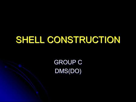 SHELL CONSTRUCTION GROUP C DMS(DO).