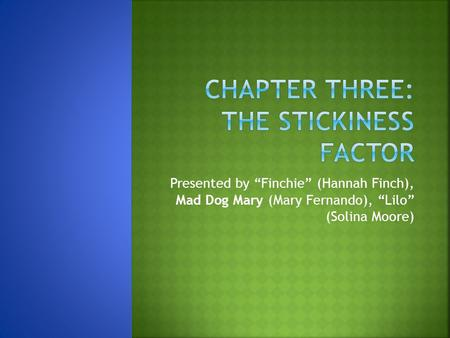 "Presented by ""Finchie"" (Hannah Finch), Mad Dog Mary (Mary Fernando), ""Lilo"" (Solina Moore)"