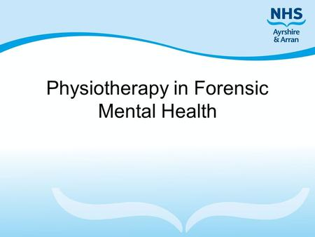 Physiotherapy in Forensic Mental Health. Our service Forensic mental health services –community team –forensic rehabilitation unit –court liaison service.