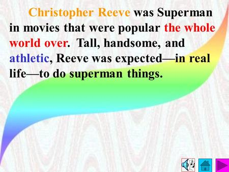 Christopher Reeve was Superman in movies that were popular the whole world over. Tall, handsome, and athletic, Reeve was expected—in real life—to do superman.