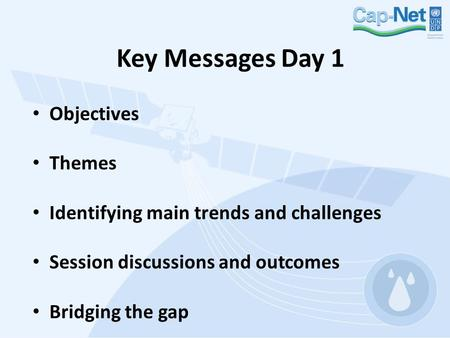 Key Messages Day 1 Objectives Themes Identifying main trends and challenges Session discussions and outcomes Bridging the gap.