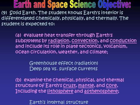 (9) Solid Earth. The student knows Earth's interior is differentiated chemically, physically, and thermally. The student is expected to: (a) evaluate heat.