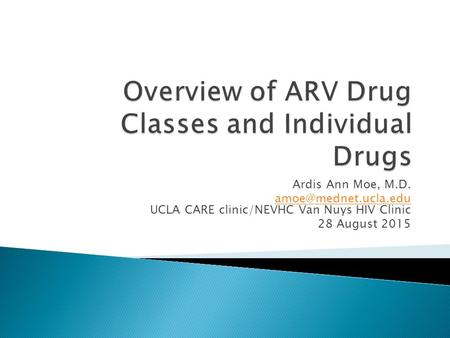 Ardis Ann Moe, M.D.  UCLA CARE clinic/NEVHC Van Nuys HIV Clinic 28 August 2015.