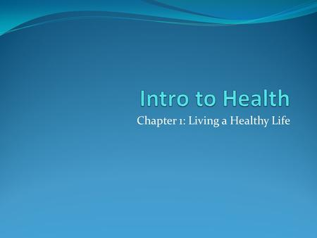 Chapter 1: Living a Healthy Life. What is Health? The combination of physical, mental, emotional, spiritual, and social well-being The state of being.