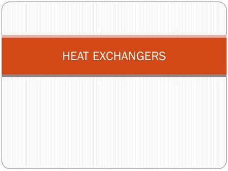 HEAT EXCHANGERS. Heat Exchanger A device which is used to transfer heat from a fluid on one side of a barrier to a fluid on the other side without bringing.