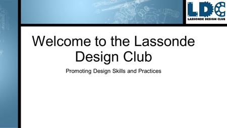 Welcome to the Lassonde Design Club Promoting Design Skills and Practices.