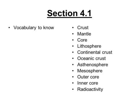 Section 4.1 Vocabulary to knowCrust Mantle Core Lithosphere Continental crust Oceanic crust Asthenosphere Mesosphere Outer core Inner core Radioactivity.
